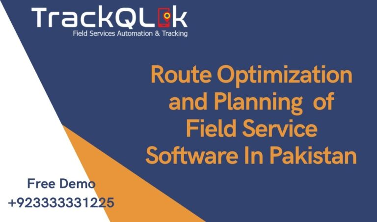 Route Optimization and Planning of Field Service Software In Pakistan