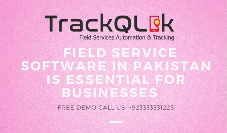 Field Service Software in Pakistan Is Essential For Businesses