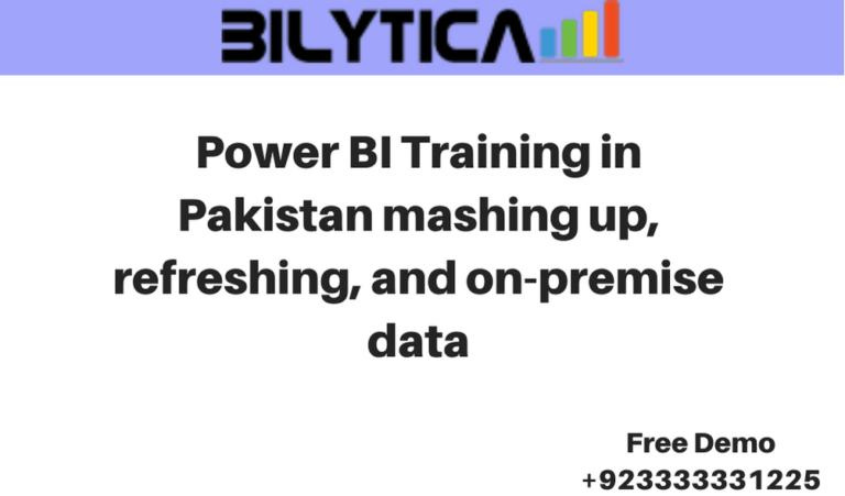 Power BI Training in Pakistan mashing up, refreshing, and on-premise data